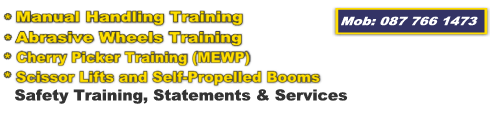 Manual Handling Training, Abrasive Wheels Training, Cherry Picker Training (MEWP), Scissor Lifts and Self-Propelled Booms, Mc Nulty Training and Safety Solutions, Ireland. Mob: 087 766 1473